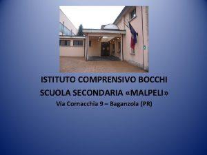 ISTITUTO COMPRENSIVO BOCCHI SCUOLA SECONDARIA MALPELI Via Cornacchia