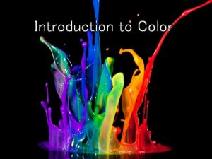 Introduction to Color What is color Color is
