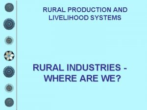 RURAL PRODUCTION AND LIVELIHOOD SYSTEMS RURAL INDUSTRIES WHERE