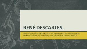 REN DESCARTES Ren Descartes foi um filsofo fsico