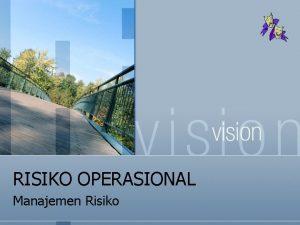RISIKO OPERASIONAL Manajemen Risiko Risiko Operasional n Suatu