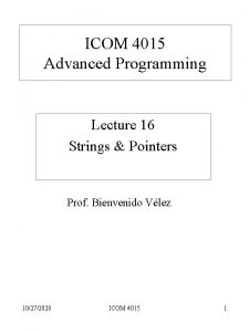 ICOM 4015 Advanced Programming Lecture 16 Strings Pointers