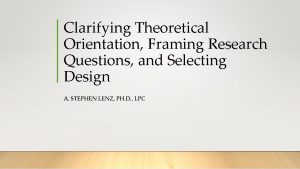 Clarifying Theoretical Orientation Framing Research Questions and Selecting