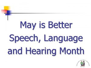 May is Better Speech Language and Hearing Month