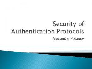 Security of Authentication Protocols Alexander Potapov Outline Authentication