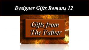 Designer Gifts Romans 12 Designer Gifts Romans 12