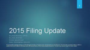 1 2015 Filing Update BILLINGS REGIONAL OFFICE BILLINGS