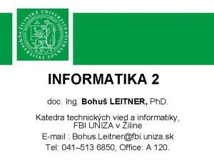 INFORMATIKA 2 doc Ing Bohu LEITNER Ph D