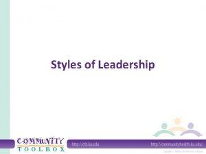 Styles of Leadership What is leadership style Leaders