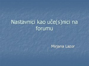 Nastavnici kao uesnici na forumu Mirjana Lazor Osnovni