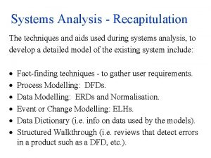 Systems Analysis Recapitulation The techniques and aids used