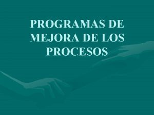 PROGRAMAS DE MEJORA DE LOS PROCESOS FRASE DE