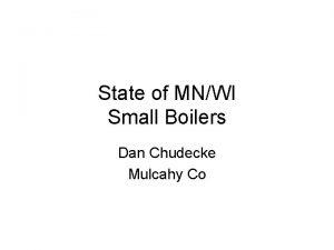 State of MNWI Small Boilers Dan Chudecke Mulcahy