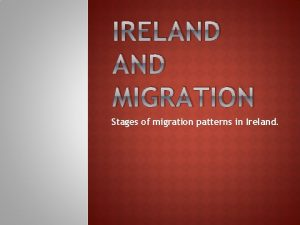 IRELAND MIGRATION Stages of migration patterns in Ireland