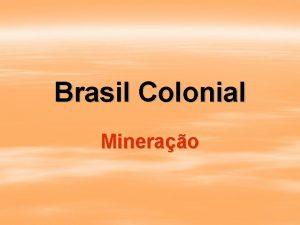 Brasil Colonial Minerao Minerao Ciclo das Bandeiras em