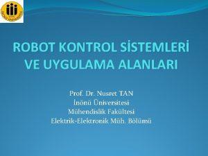 ROBOT KONTROL SSTEMLER VE UYGULAMA ALANLARI Prof Dr