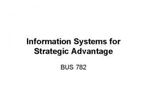 Information Systems for Strategic Advantage BUS 782 Strategic