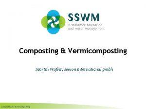 Composting Vermicomposting Martin Wafler seecon international gmbh Composting