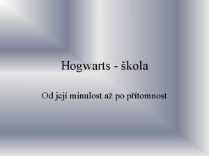 Hogwarts kola Od jej minulost a po ptomnost