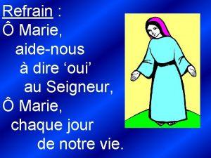 Refrain Marie aidenous dire oui au Seigneur Marie