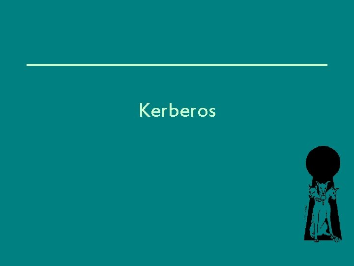 Kerberos What is Kerberos Network authentication protocol Developed