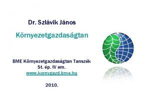Dr Szlvik Jnos Krnyezetgazdasgtan BME Krnyezetgazdasgtan Tanszk St