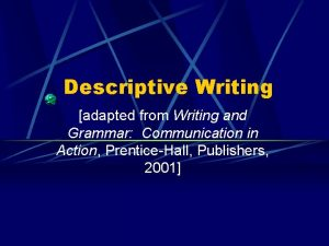 Descriptive Writing adapted from Writing and Grammar Communication