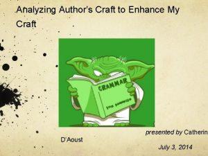 Analyzing Authors Craft to Enhance My Craft presented