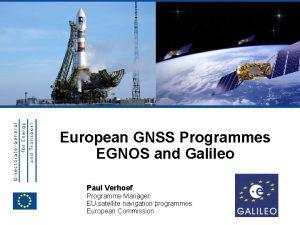 EUROPEAN COMMISSION European GNSS Programmes EGNOS and Galileo