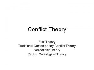 Conflict Theory Elite Theory Traditional Contemporary Conflict Theory