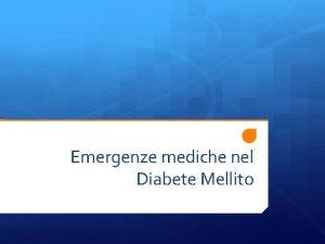 Emergenze mediche nel Diabete Mellito Il Diabete Mellito