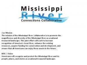Our Mission The mission of the Mississippi River