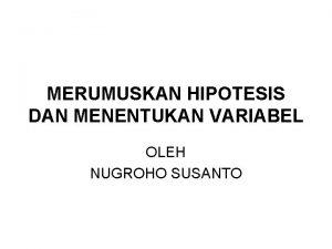 MERUMUSKAN HIPOTESIS DAN MENENTUKAN VARIABEL OLEH NUGROHO SUSANTO