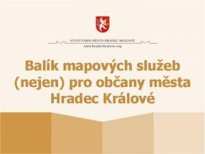 Balk mapovch slueb nejen pro obany msta Hradec
