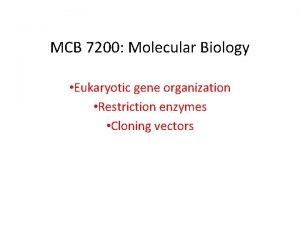 MCB 7200 Molecular Biology Eukaryotic gene organization Restriction