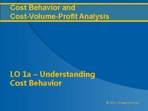 Cost Behavior and CostVolumeProfit Analysis LO 1 a