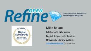 Mike Bolam Metadata Librarian Digital Scholarship Services University
