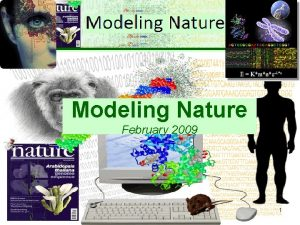 Modeling Nature February 2009 1 Modeling Nature LECTURE