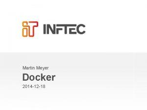 Martin Meyer Docker 2014 12 18 Agenda What