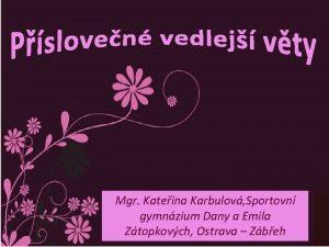Mgr Kateina Karbulov Sportovn gymnzium Dany a Emila