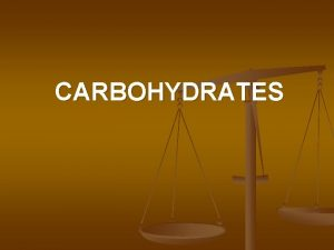CARBOHYDRATES Carbohydrates n Made of carbon hydrogen and