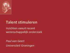 Talent stimuleren Inzichten vanuit recent wetenschappelijk onderzoek Paul