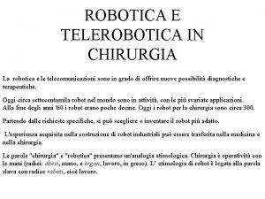ROBOTICA E TELEROBOTICA IN CHIRURGIA La robotica e