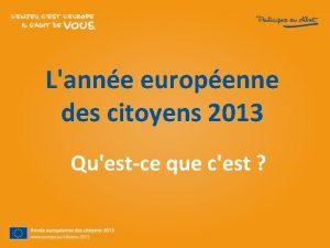 Lanne europenne des citoyens 2013 Questce que cest