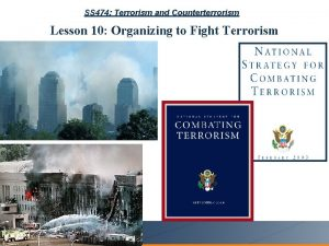 SS 474 Terrorism and Counterterrorism Lesson 10 Organizing