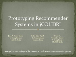 Prototyping Recommender Systems in j COLIBRI Juan A