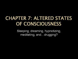 CHAPTER 7 ALTERED STATES OF CONSCIOUSNESS Sleeping dreaming