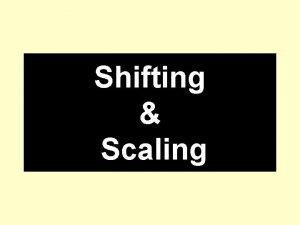 Shifting Scaling Shifting and Scaling functions Activity 1