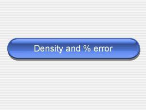 Density and error Density Density Compares mass amount