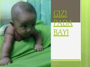 GIZI PADA BAYI Batasan bayi Bayi premature bayi